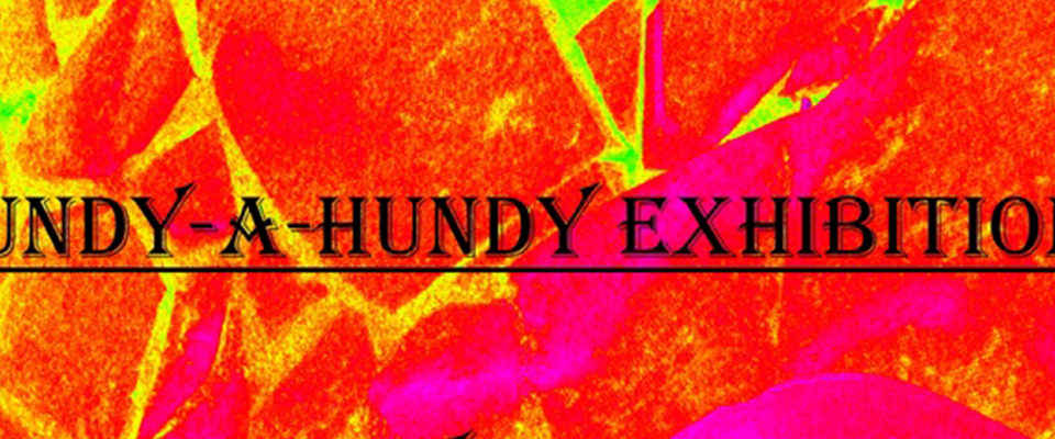 Undy a Hundy Exhibition